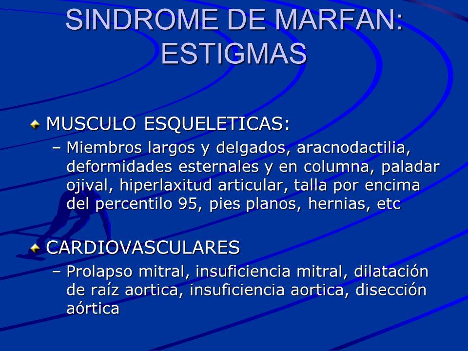 SINDROME DE MARFAN: ESTIGMAS MUSCULO ESQUELETICAS: –Miembros largos y delgados, aracnodactilia, deformidades esternales y en columna, paladar ojival,