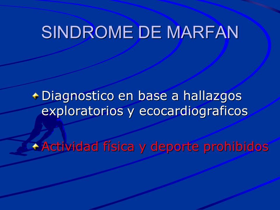 SINDROME DE MARFAN Diagnostico en base a hallazgos exploratorios y ecocardiograficos Actividad física y deporte prohibidos