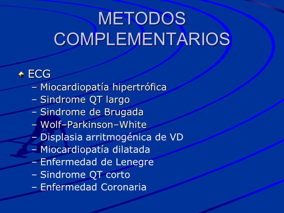 METODOS COMPLEMENTARIOS ECG –Miocardiopatía hipertrófica –Sindrome QT largo –Sindrome de Brugada –Wolf–Parkinson–White – –Displasia arritmogénica de V