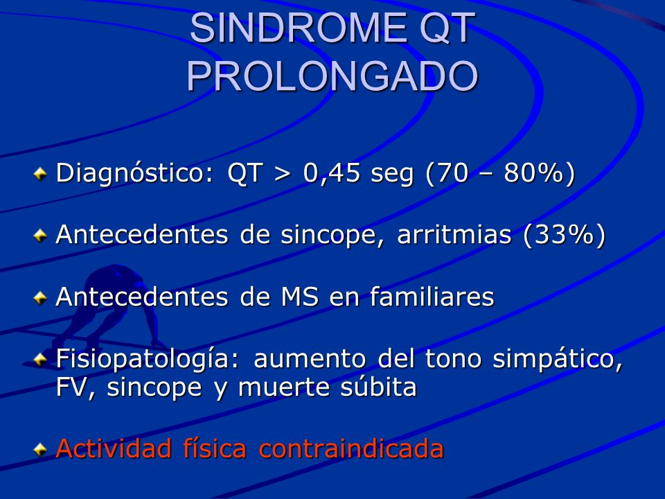 SINDROME QT PROLONGADO Diagnóstico: QT > 0,45 seg (70 – 80%) Antecedentes de sincope, arritmias (33%) Antecedentes de sincope, arritmias (33%) Anteced