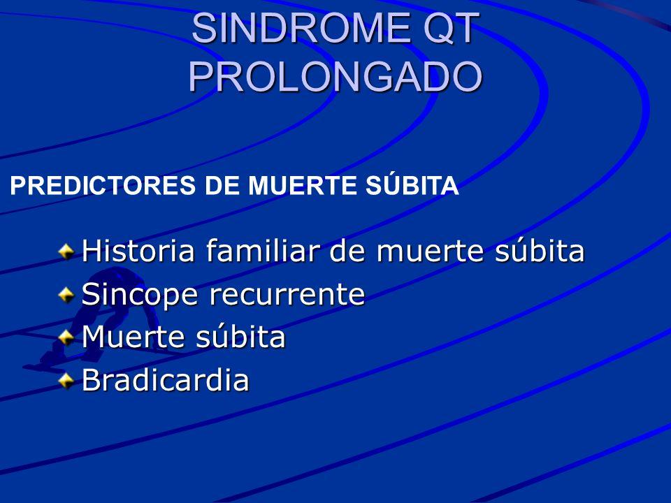 SINDROME QT PROLONGADO Historia familiar de muerte súbita Sincope recurrente Muerte súbita Bradicardia PREDICTORES DE MUERTE SÚBITA