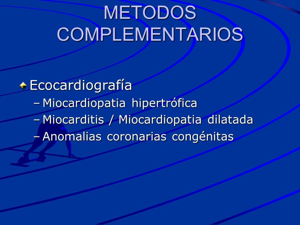 Ecocardiografía –Miocardiopatia hipertrófica –Miocarditis / Miocardiopatia dilatada –Anomalias coronarias congénitas METODOS COMPLEMENTARIOS