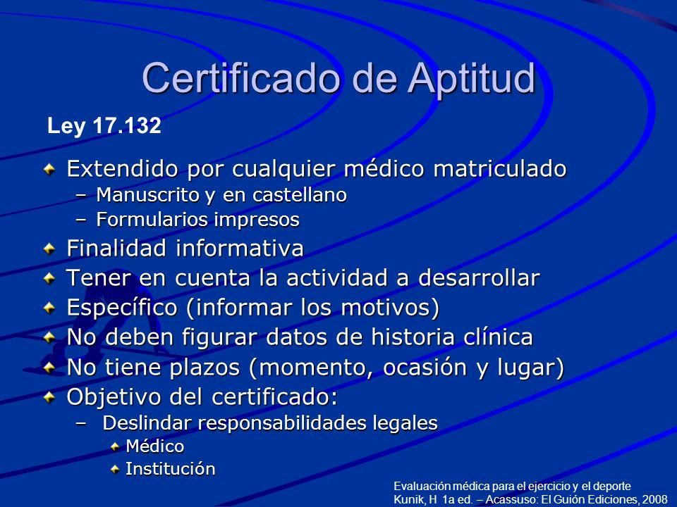 Certificado de Aptitud Extendido por cualquier médico matriculado –Manuscrito y en castellano –Formularios impresos Finalidad informativa Tener en cue