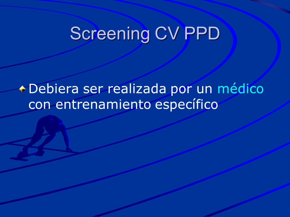 Debiera ser realizada por un médico con entrenamiento específico Screening CV PPD