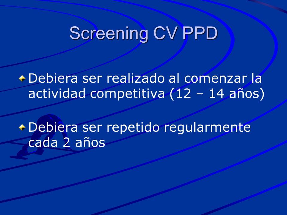 Debiera ser realizado al comenzar la actividad competitiva (12 – 14 años) Debiera ser repetido regularmente cada 2 años Screening CV PPD