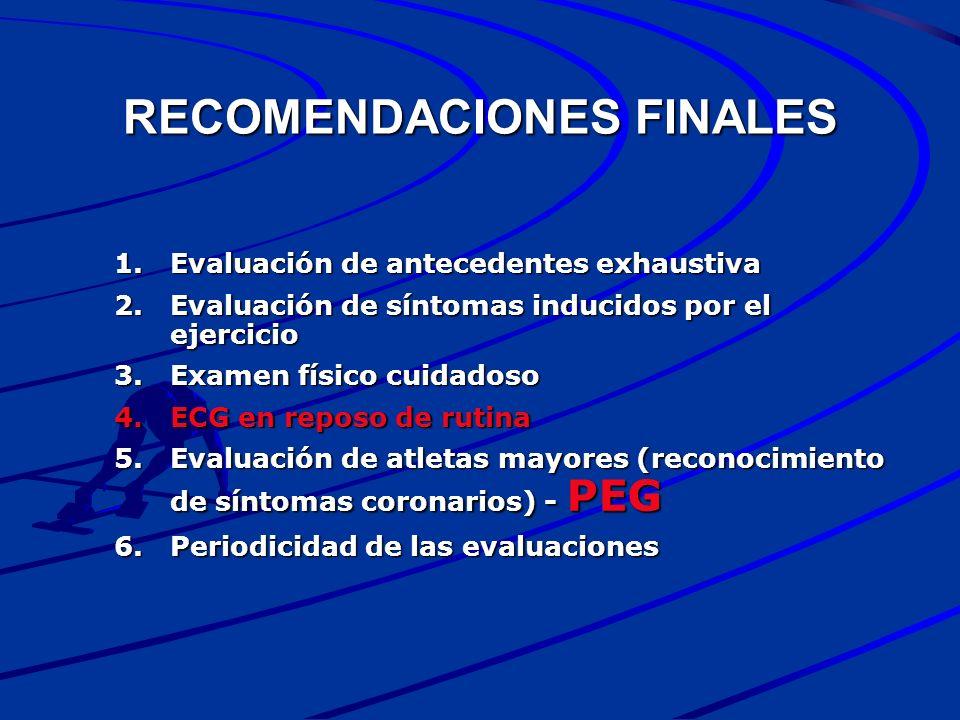 RECOMENDACIONES FINALES 1.Evaluación de antecedentes exhaustiva 2.Evaluación de síntomas inducidos por el ejercicio 3.Examen físico cuidadoso 4.ECG en