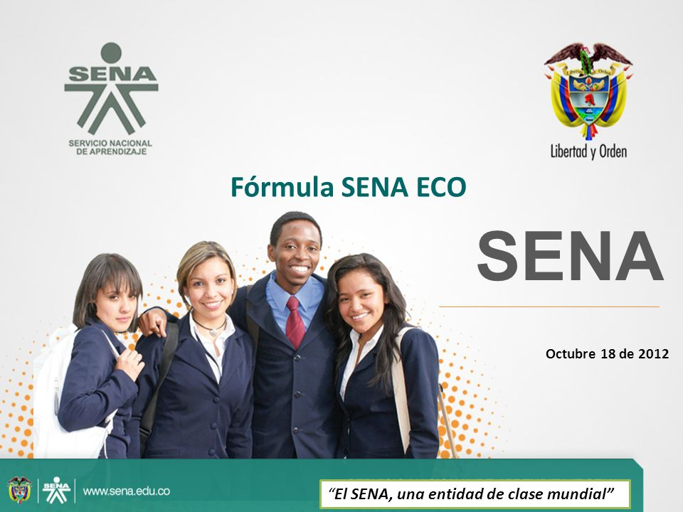 SENA Octubre 18 de 2012 Fórmula SENA ECO El SENA, una entidad de clase mundial