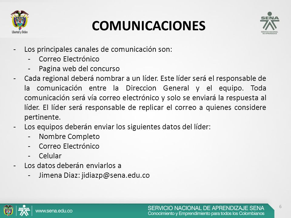 6 COMUNICACIONES -Los principales canales de comunicación son: -Correo Electrónico -Pagina web del concurso -Cada regional deberá nombrar a un líder.