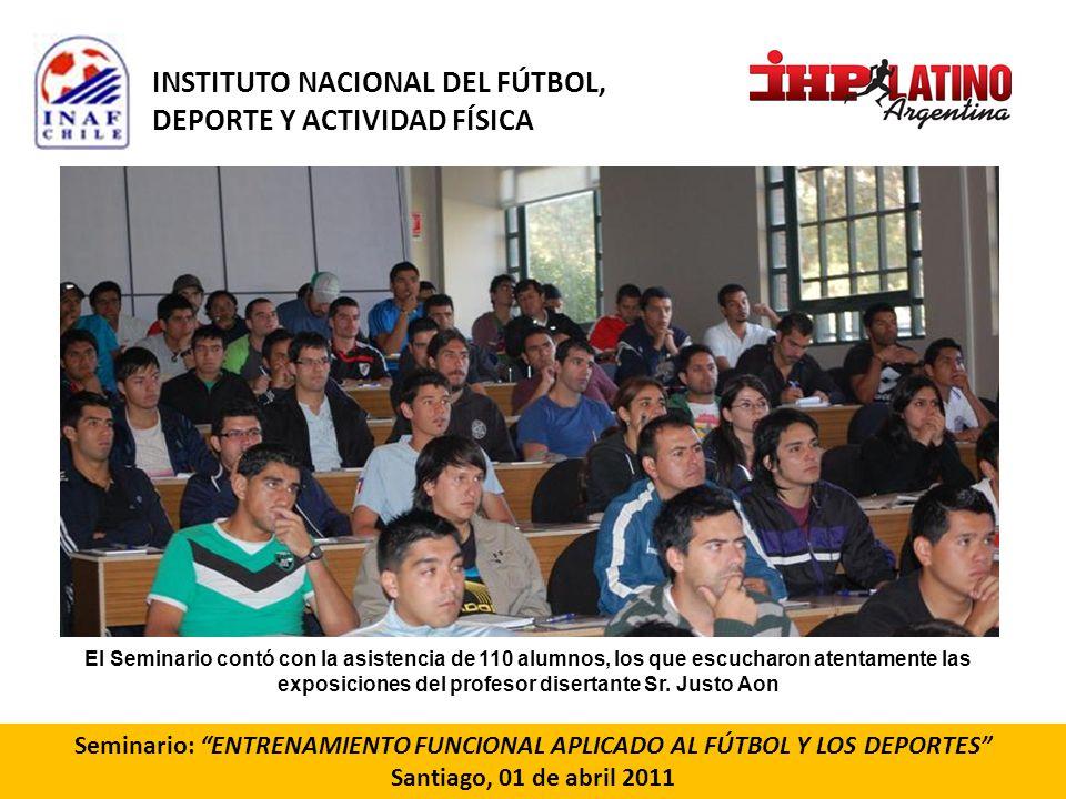 Seminario: ENTRENAMIENTO FUNCIONAL APLICADO AL FÚTBOL Y LOS DEPORTES Santiago, 01 de abril 2011 El Seminario contó con la asistencia de 110 alumnos, l