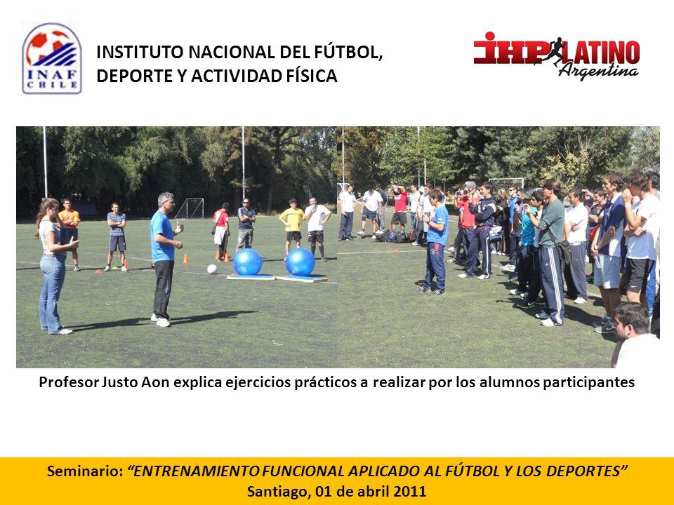 Seminario: ENTRENAMIENTO FUNCIONAL APLICADO AL FÚTBOL Y LOS DEPORTES Santiago, 01 de abril 2011 Profesor Justo Aon explica ejercicios prácticos a real