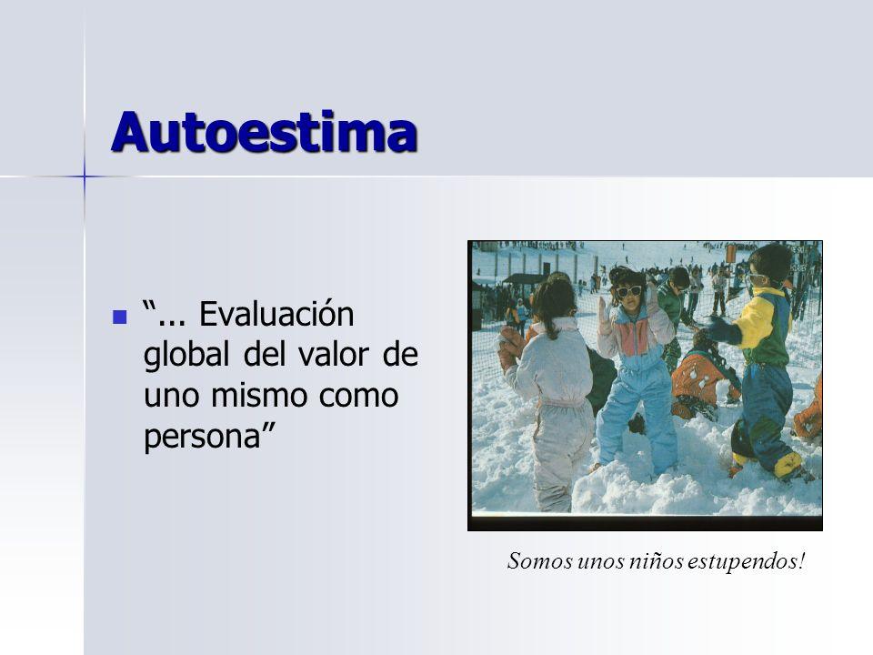 Autoestima... Evaluación global del valor de uno mismo como persona Somos unos niños estupendos!