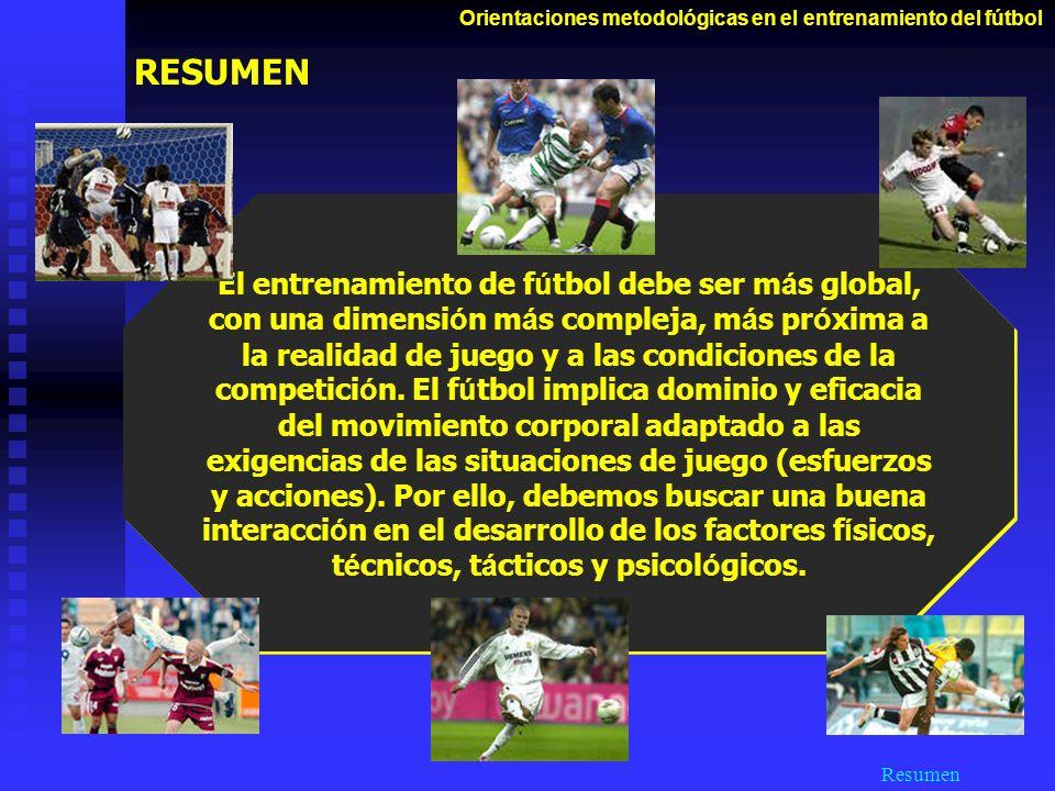 El entrenamiento de f ú tbol debe ser m á s global, con una dimensi ó n m á s compleja, m á s pr ó xima a la realidad de juego y a las condiciones de