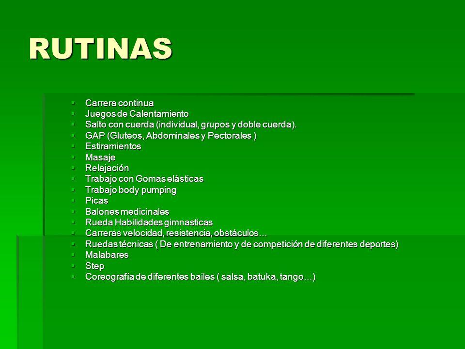 RUTINAS Carrera continua Carrera continua Juegos de Calentamiento Juegos de Calentamiento Salto con cuerda (individual, grupos y doble cuerda). Salto