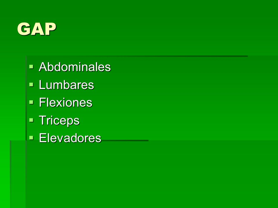 GAP Abdominales Abdominales Lumbares Lumbares Flexiones Flexiones Triceps Triceps Elevadores Elevadores
