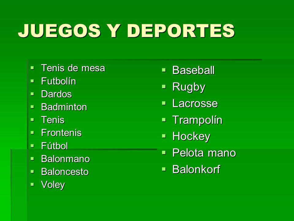 JUEGOS Y DEPORTES Tenis de mesa Futbolín Dardos Badminton Tenis Frontenis Fútbol Balonmano Baloncesto Voley Baseball Rugby Lacrosse Trampolín Hockey P