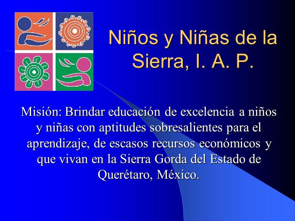 Niños y Niñas de la Sierra, I. A. P. Misión: Brindar educación de excelencia a niños y niñas con aptitudes sobresalientes para el aprendizaje, de esca
