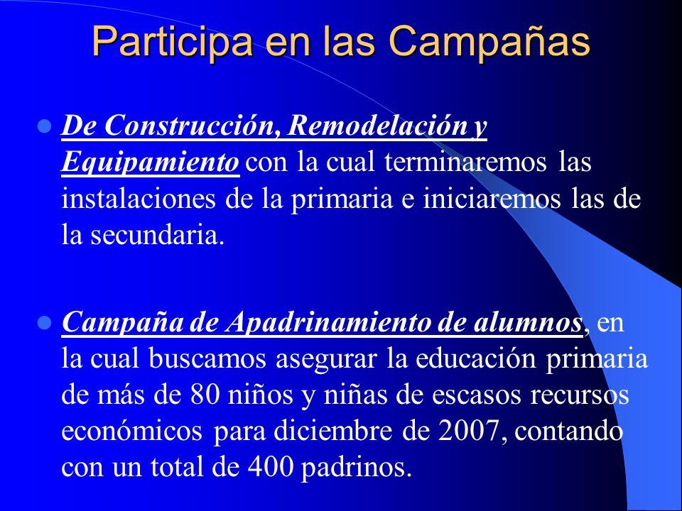 Participa en las Campañas De Construcción, Remodelación y Equipamiento con la cual terminaremos las instalaciones de la primaria e iniciaremos las de