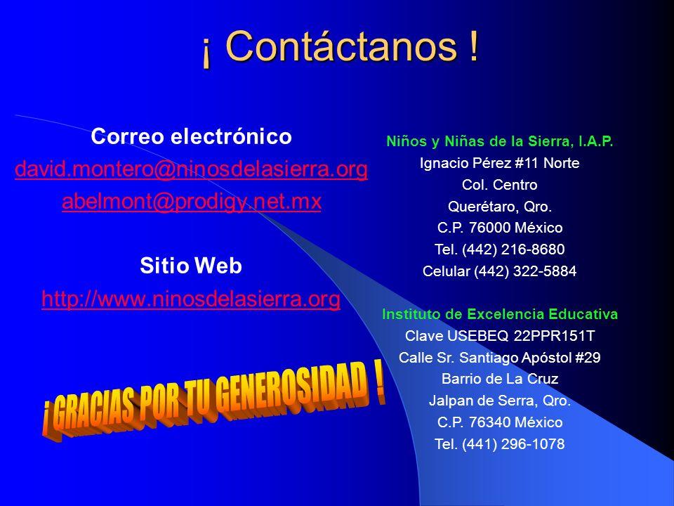 ¡ Contáctanos ! Correo electrónico david.montero@ninosdelasierra.org abelmont@prodigy.net.mx Sitio Web http://www.ninosdelasierra.org Niños y Niñas de
