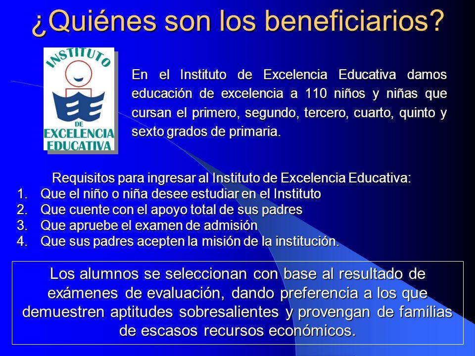 ¿Quiénes son los beneficiarios? En el Instituto de Excelencia Educativa damos educación de excelencia a 110 niños y niñas que cursan el primero, segun