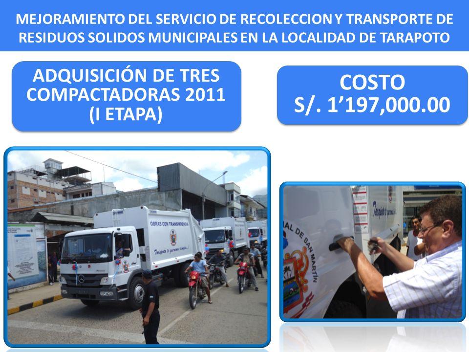 MEJORAMIENTO DEL SERVICIO DE RECOLECCION Y TRANSPORTE DE RESIDUOS SOLIDOS MUNICIPALES EN LA LOCALIDAD DE TARAPOTO COSTO S/. 1197,000.00 COSTO S/. 1197