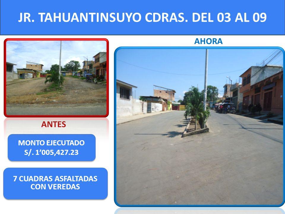 JR. TAHUANTINSUYO CDRAS. DEL 03 AL 09 MONTO EJECUTADO S/. 1005,427.23 MONTO EJECUTADO S/. 1005,427.23 ANTES AHORA 7 CUADRAS ASFALTADAS CON VEREDAS