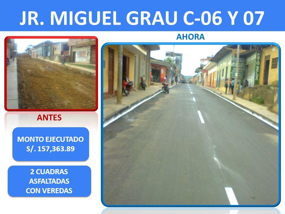 JR. MIGUEL GRAU C-06 Y 07 ANTES AHORA MONTO EJECUTADO S/. 157,363.89 MONTO EJECUTADO S/. 157,363.89 2 CUADRAS ASFALTADAS CON VEREDAS 2 CUADRAS ASFALTA