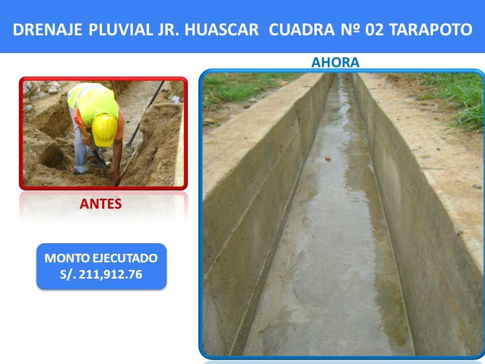 DRENAJE PLUVIAL JR. HUASCAR CUADRA Nº 02 TARAPOTO MONTO EJECUTADO S/. 211,912.76 MONTO EJECUTADO S/. 211,912.76 ANTES AHORA