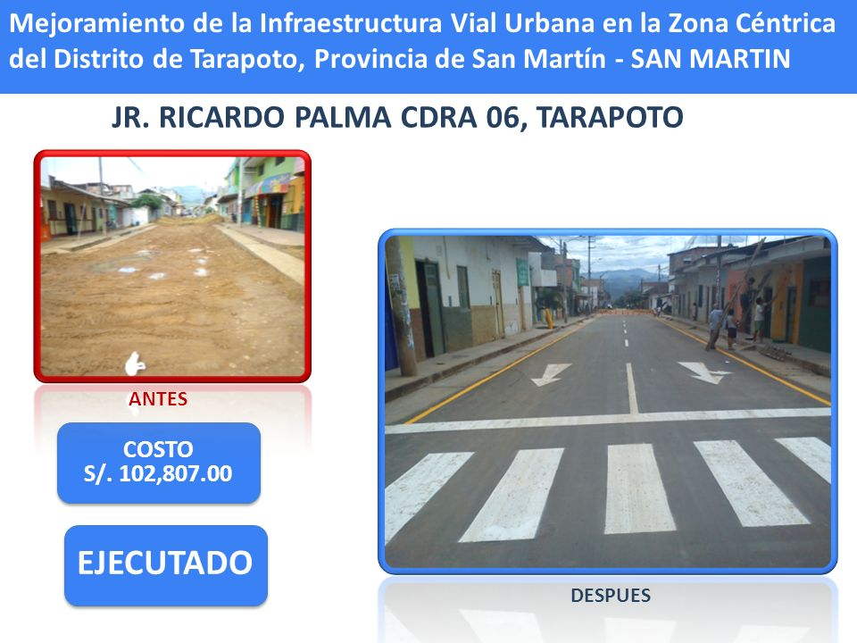 JR. RICARDO PALMA CDRA 06, TARAPOTO COSTO S/. 102,807.00 COSTO S/. 102,807.00 EJECUTADO ANTES DESPUES