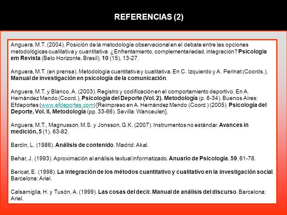 REFERENCIAS (2) Anguera, M.T. (2004). Posición de la metodología observacional en el debate entre las opciones metodológicas cualitativa y cuantitativ