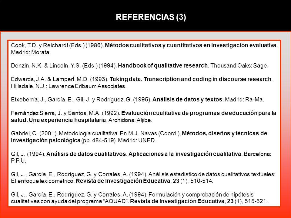 REFERENCIAS (3) Cook, T.D. y Reichardt (Eds.) (1986). Métodos cualitativos y cuantitativos en investigación evaluativa. Madrid: Morata. Denzin, N.K. &