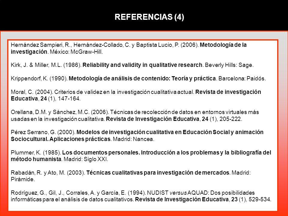 REFERENCIAS (4) Hernández Sampieri, R., Hernández-Collado, C. y Baptista Lucio, P. (2006). Metodología de la investigación. México: McGraw-Hill. Kirk,