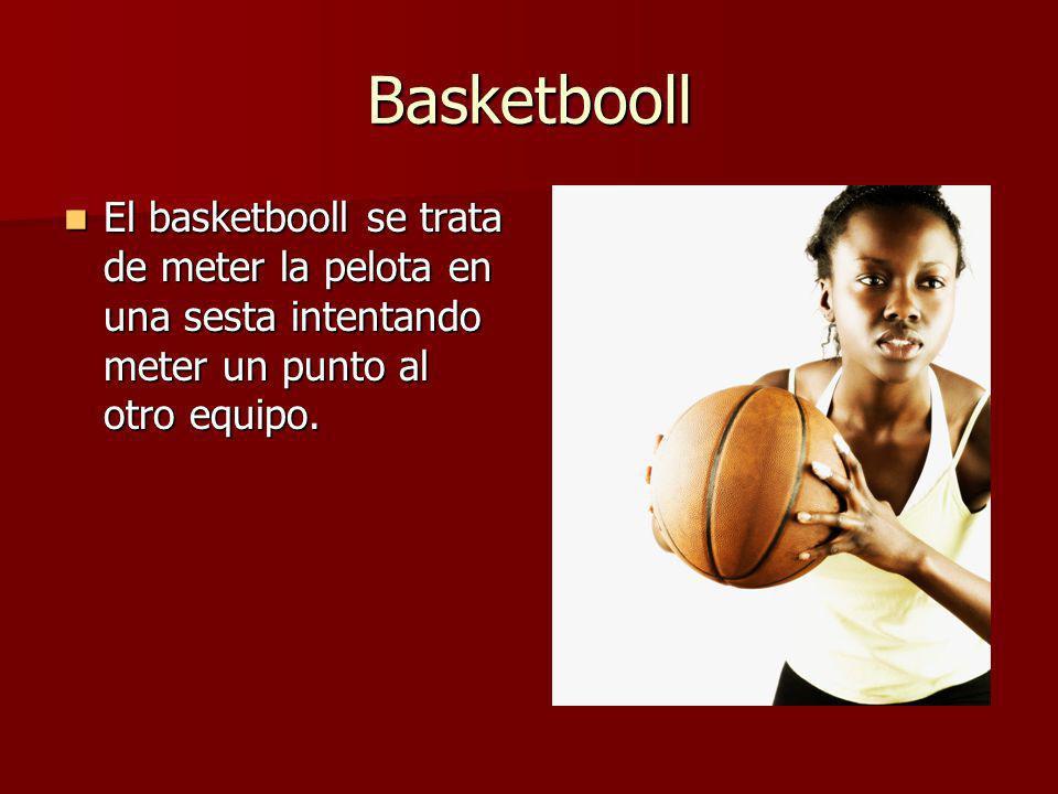 Basketbooll El basketbooll se trata de meter la pelota en una sesta intentando meter un punto al otro equipo. El basketbooll se trata de meter la pelo