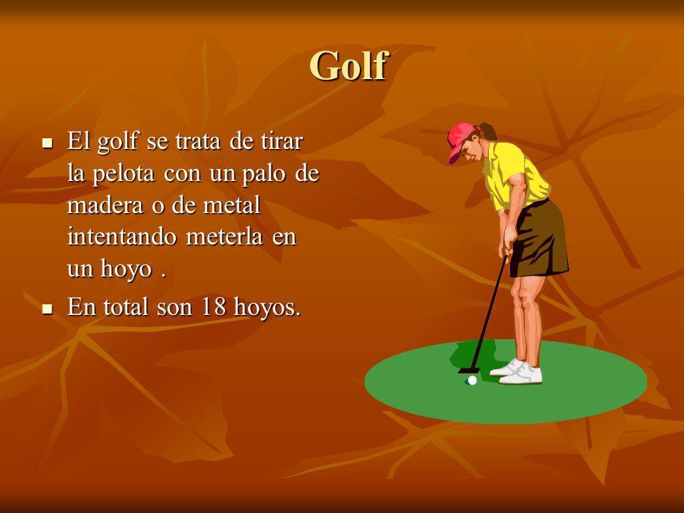 Golf Golf El golf se trata de tirar la pelota con un palo de madera o de metal intentando meterla en un hoyo. El golf se trata de tirar la pelota con
