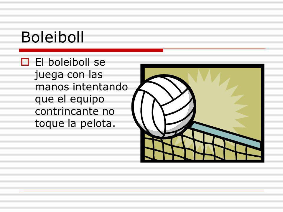 Boleiboll El boleiboll se juega con las manos intentando que el equipo contrincante no toque la pelota.