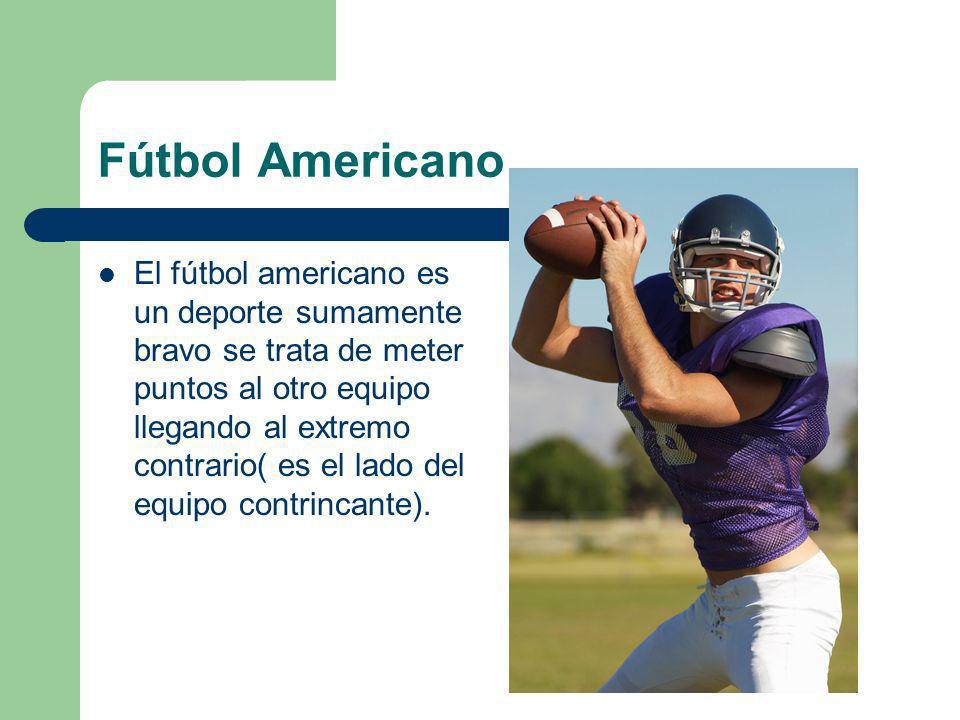 Fútbol Americano El fútbol americano es un deporte sumamente bravo se trata de meter puntos al otro equipo llegando al extremo contrario( es el lado d