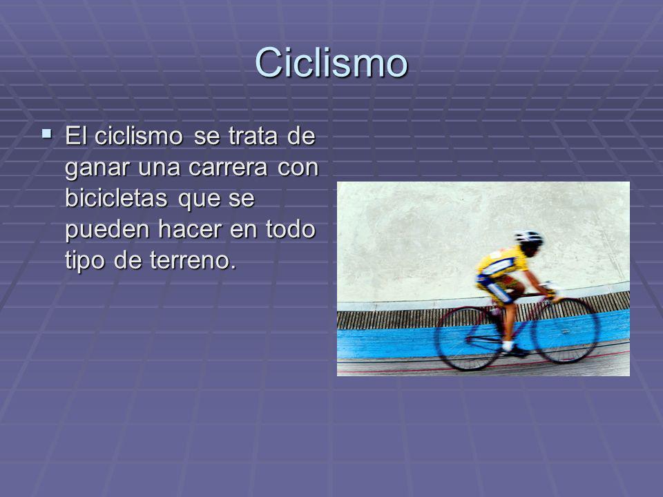 Ciclismo El ciclismo se trata de ganar una carrera con bicicletas que se pueden hacer en todo tipo de terreno. El ciclismo se trata de ganar una carre