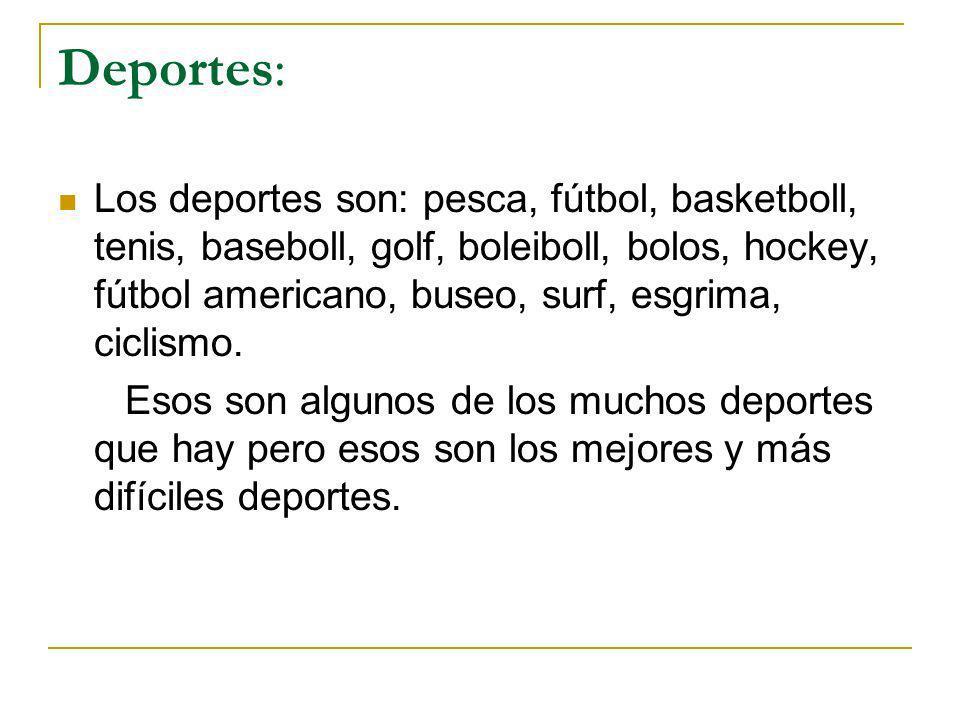 Deportes: Los deportes son: pesca, fútbol, basketboll, tenis, baseboll, golf, boleiboll, bolos, hockey, fútbol americano, buseo, surf, esgrima, ciclis