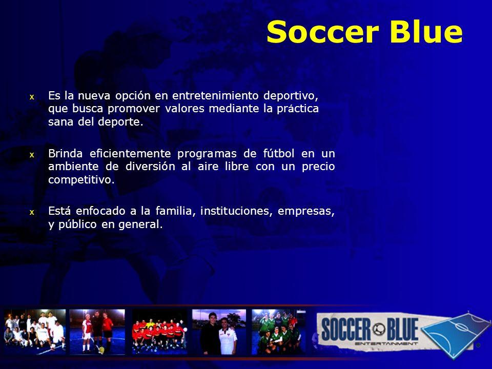 Soccer Blue Es la nueva opción en entretenimiento deportivo, que busca promover valores mediante la pr á ctica sana del deporte. x Brinda eficientemen