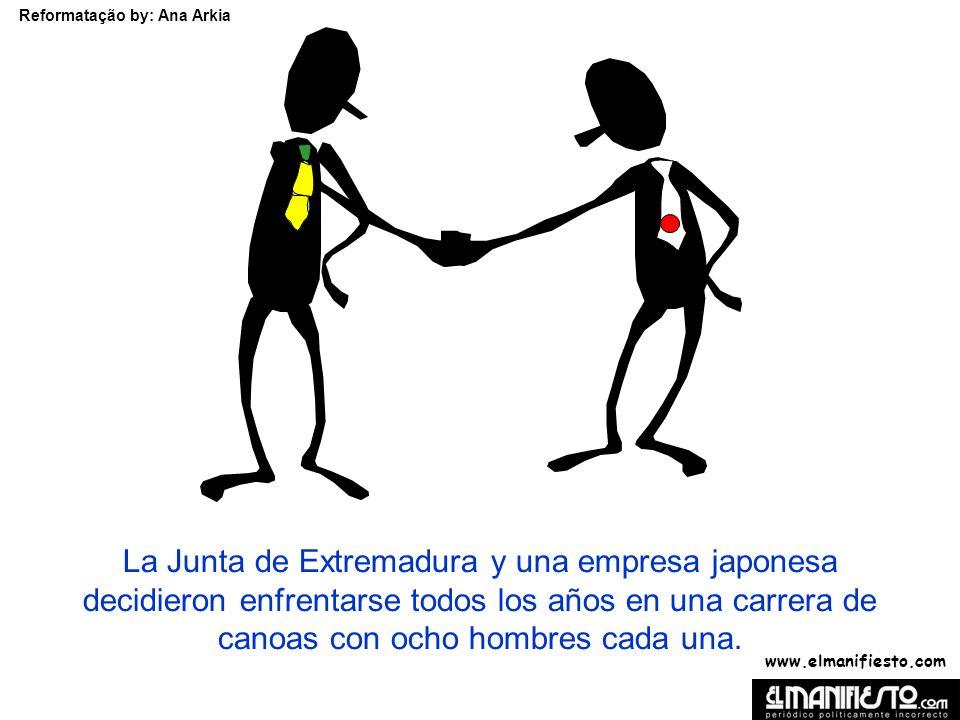 www.elmanifiesto.com Reformatação by: Ana Arkia La Junta de Extremadura y una empresa japonesa decidieron enfrentarse todos los años en una carrera de canoas con ocho hombres cada una.