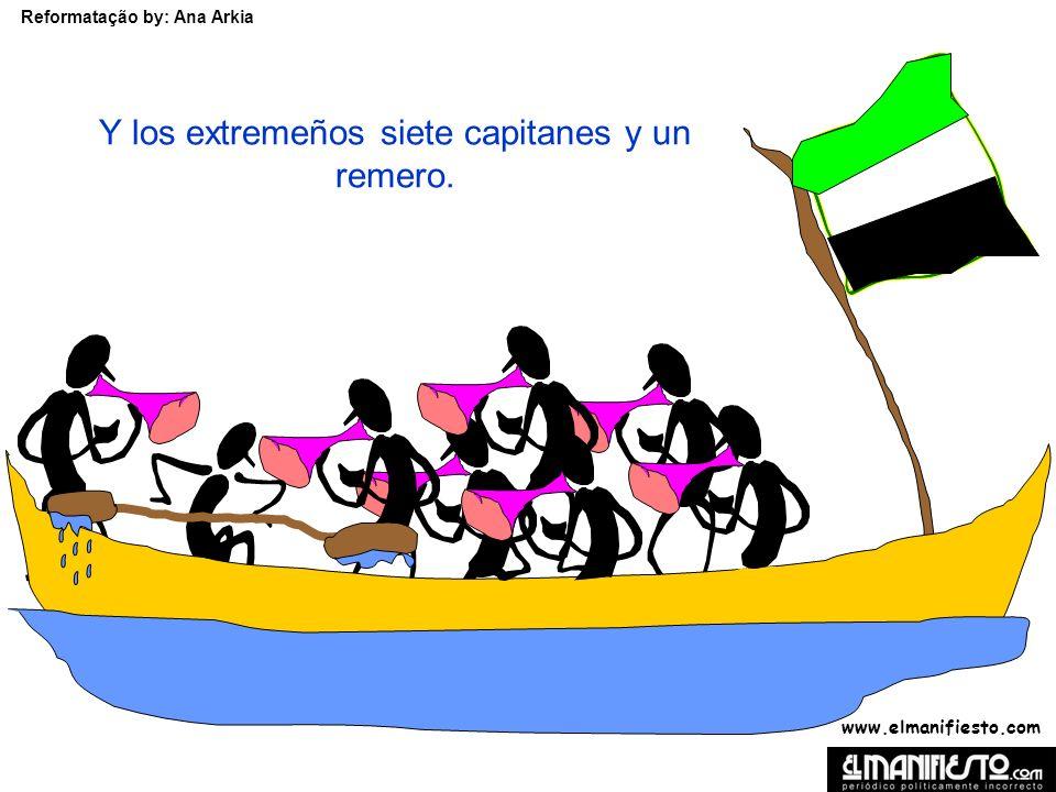 www.elmanifiesto.com Reformatação by: Ana Arkia Y los extremeños siete capitanes y un remero.