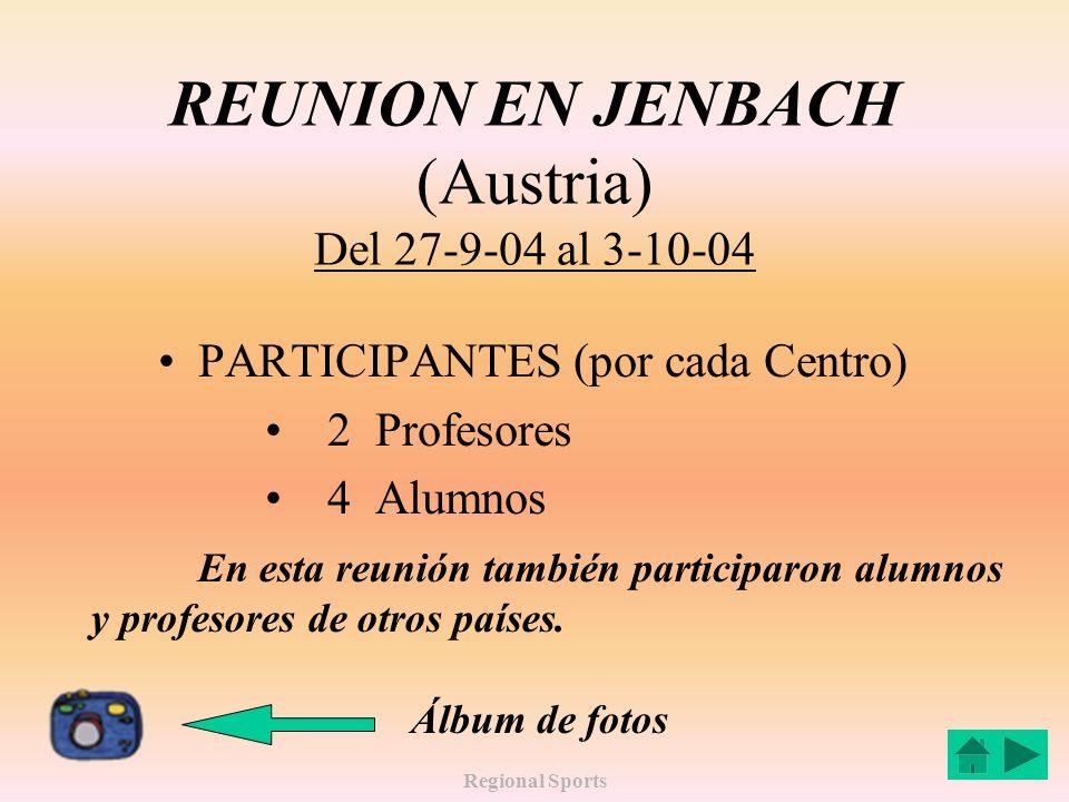 Regional Sports REUNION EN JENBACH (Austria) Del 27-9-04 al 3-10-04 PARTICIPANTES (por cada Centro) 2 Profesores 4 Alumnos En esta reunión también participaron alumnos y profesores de otros países.