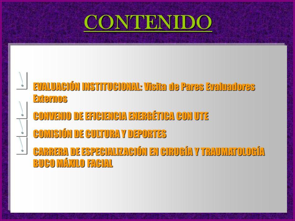 CONTENIDO EVALUACIÓN INSTITUCIONAL: Visita de Pares Evaluadores Externos CONVENIO DE EFICIENCIA ENERGÉTICA CON UTE COMISIÓN DE CULTURA Y DEPORTES CARRERA DE ESPECIALIZACIÓN EN CIRUGÍA Y TRAUMATOLOGÍA BUCO MÁXILO FACIAL