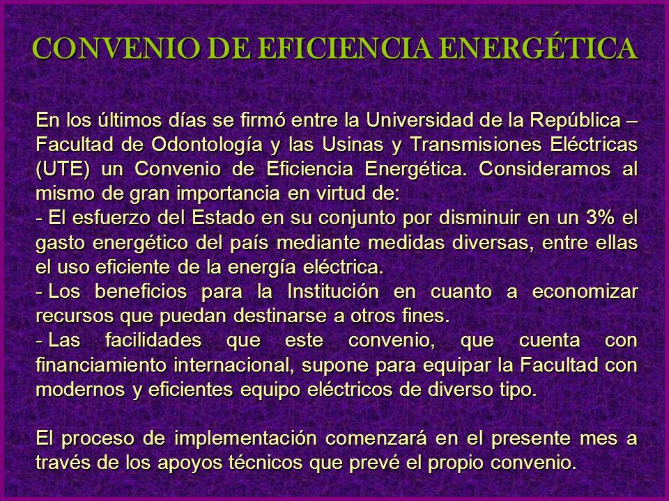 En los últimos días se firmó entre la Universidad de la República – Facultad de Odontología y las Usinas y Transmisiones Eléctricas (UTE) un Convenio de Eficiencia Energética.
