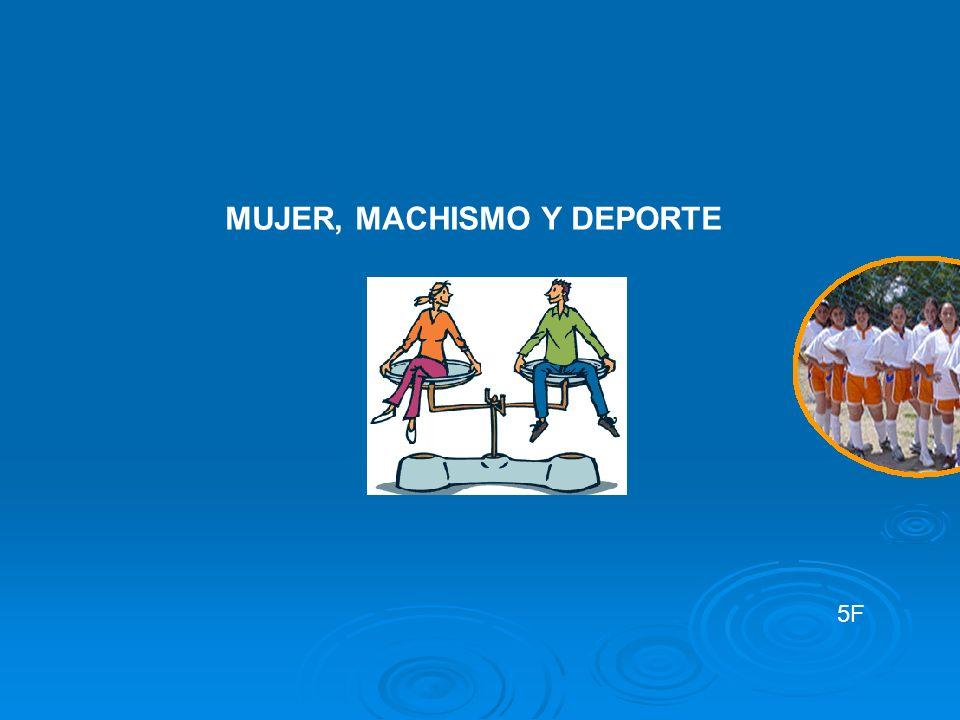 MUJER, MACHISMO Y DEPORTE 5F