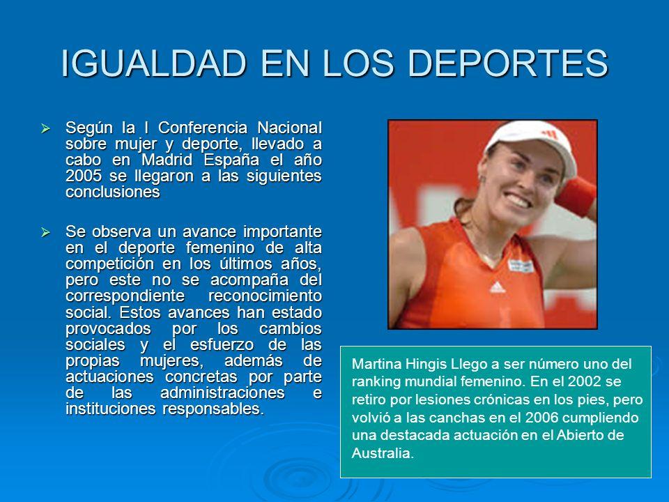 IGUALDAD EN LOS DEPORTES Según la I Conferencia Nacional sobre mujer y deporte, llevado a cabo en Madrid España el año 2005 se llegaron a las siguient