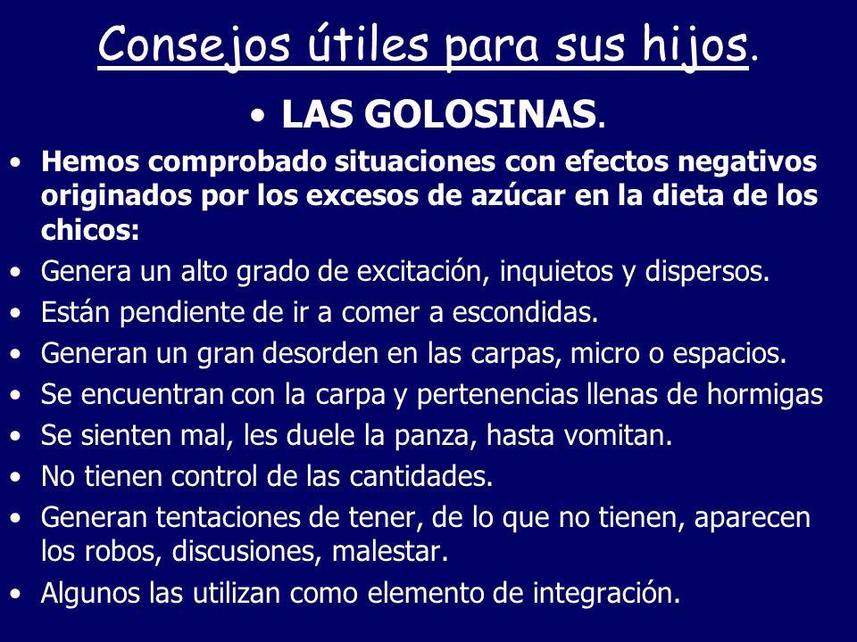 Consejos útiles para sus hijos. LAS GOLOSINAS. Hemos comprobado situaciones con efectos negativos originados por los excesos de azúcar en la dieta de