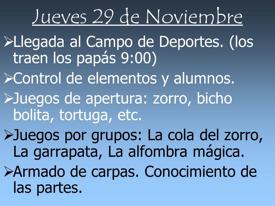 Jueves 29 de Noviembre Llegada al Campo de Deportes. (los traen los papás 9:00) Control de elementos y alumnos. Juegos de apertura: zorro, bicho bolit