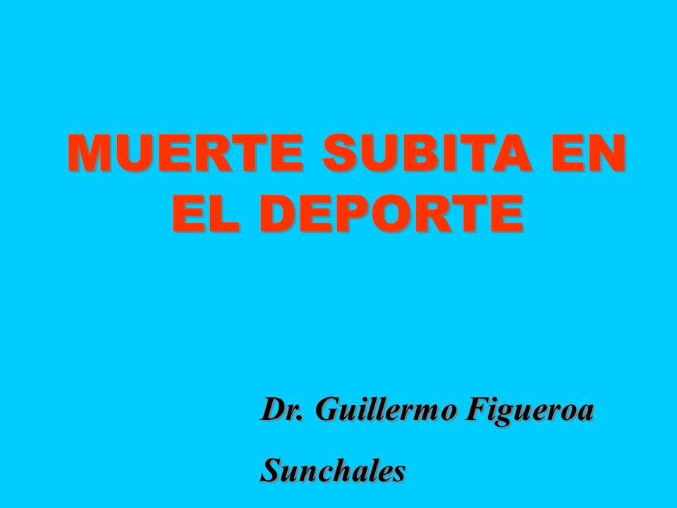 MUERTE SUBITA EN EL DEPORTE Dr. Guillermo Figueroa Sunchales MUERTE SUBITA EN EL DEPORTE Dr. Guillermo Figueroa Sunchales