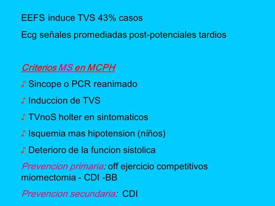 EEFS induce TVS 43% casos Ecg señales promediadas post-potenciales tardios Criterios MS en MCPH Sincope o PCR reanimado Induccion de TVS TVnoS holter