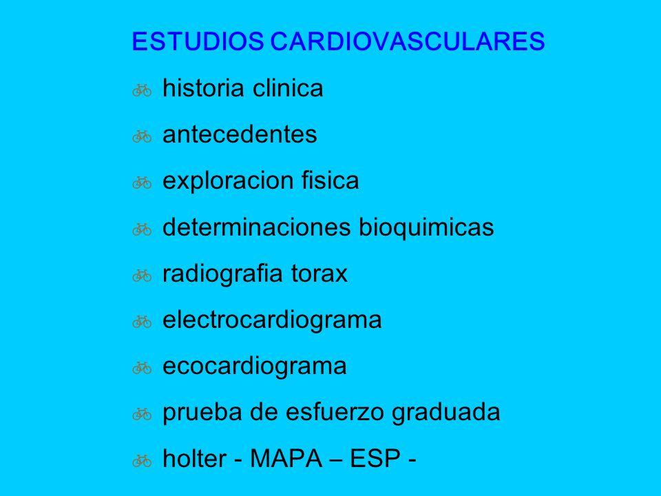 ESTUDIOS CARDIOVASCULARES historia clinica antecedentes exploracion fisica determinaciones bioquimicas radiografia torax electrocardiograma ecocardiog